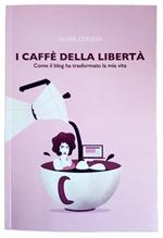 I caffè della libertà - come il blog ha trasformato la mia vita